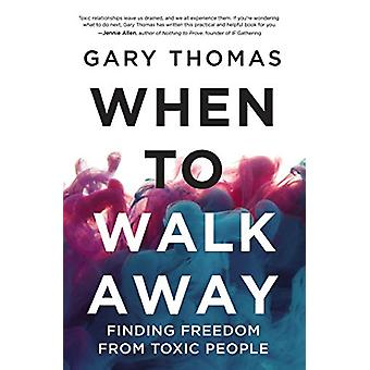When to Walk Away - Finding Freedom from Toxic People von Gary Thomas -
