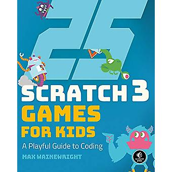 25 Scratch Games For Kids by Max Wainewright - 9781593279905 Book
