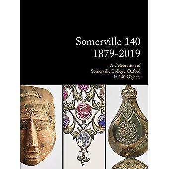 Somerville 140 - 1879-2019 - A Celebration of Somerville College - Oxfo