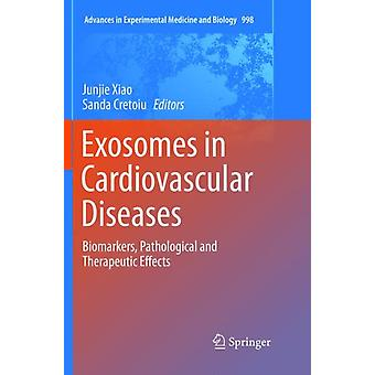 Exosomes in Cardiovascular Diseases  Biomarkers Pathological and Therapeutic Effects by Edited by Junjie Xiao & Edited by Sanda Cretoiu
