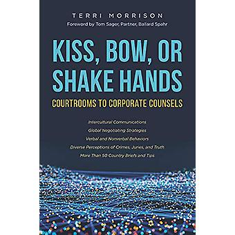 Kiss - Bow - or Shake Hands - Courtrooms to Corporate Counsels by Terr