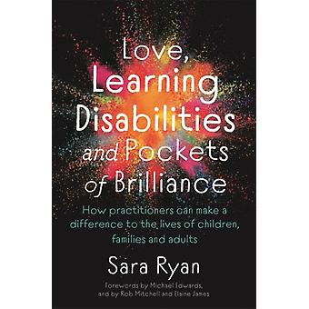 Love Learning Disabilities and Pockets of Brilliance  How Practitioners Can Make a Difference to the Lives of Children Families and Adults by Sara Ryan