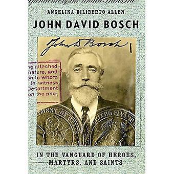 John David Bosch: Sankareiden, marttyyrien ja pyhimysten vanguardissa