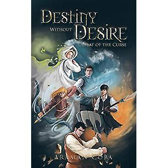 Destiny Without Desire - Defeat of the Curse by Araman Copa - 97814828