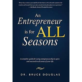 An Entrepreneur Is for All Seasons - A Complete Guide for Using Entrep
