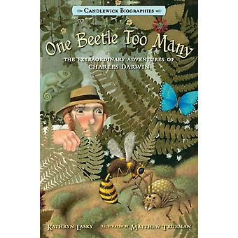 One Beetle Too Many Candlewick Biographies  The Extraordinary Adventures of Charles Darwin by Kathryn Lasky & Illustrated by Matthew Trueman