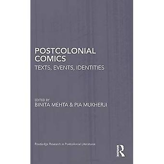 Postcolonial Comics  Texts Events Identities by Edited by Binita Mehta & Edited by Pia Mukherji