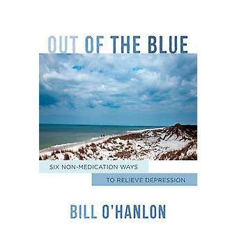 Out of the Blue - Six Non-Medication Ways to Relieve Depression by Bil