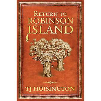 Return to Robinson Island by T. J. Hoisington - 9780975888445 Book