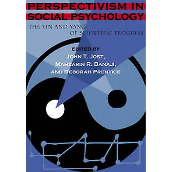 Perspectivism in Social Psychology - The Yin and Yang of Scientific Pr