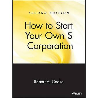 How to Start Your Own S Corporation (2nd Revised edition) by R.A. Coo