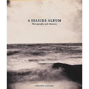 A Seaside Album - Photographs and Memory by Philippe Garner - 97808566