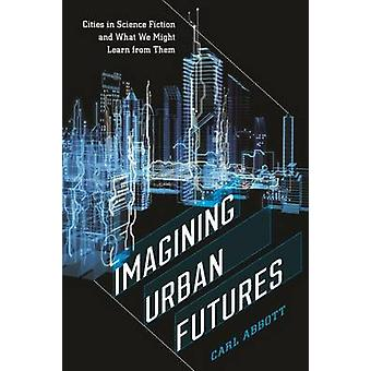 Imagining Urban Futures - Cities in Science Fiction and What We Might