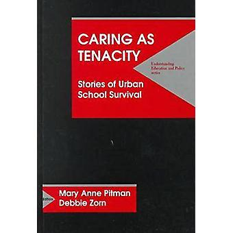 Caring as Tenacity - Stories of Urban School Survival by Mary Anne Pit