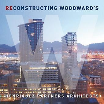 Deconstructing Woodward's /Reconstructing Woodward's