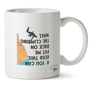 Hippowarehouse If You Can Read This, Put Me Back On The Climbing Wall Printed Mug Cup Ceramic 10oz