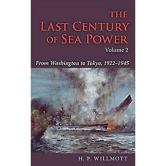 The Last Century of Sea Power Volume 2 From Washington to Tokyo 19221945 by Willmott & H. P.