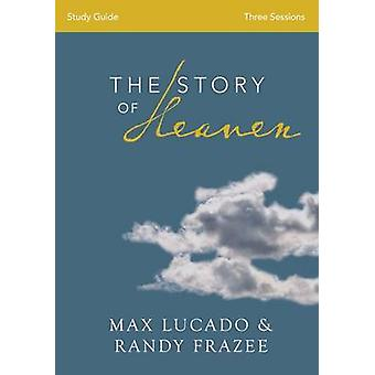 The Story of Heaven Exploring the Hope and Promise of Eternity by Lucado & Max