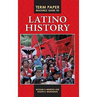 Term Paper Resource Guide to Latino History by Moreno & Michael