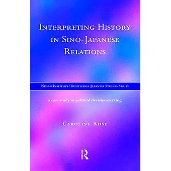 Interpreting History in SinoJapanese Relations A CaseStudy in Political Decision Making by Rose & Caroline