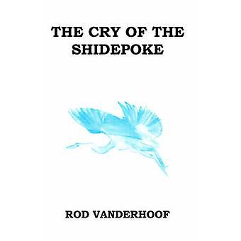 The Cry of the Shidepoke by Vanderhoof & Rod