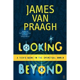 Looking Beyond A Teens Guide to the Spiritual World by Van Praagh & James
