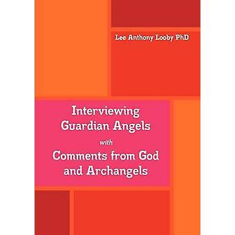 Intervistando angeli custodi con commenti da Dio e gli Arcangeli di Looby PhD & Lee Anthony