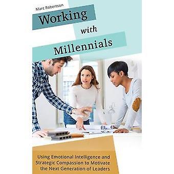 Trabajo con Milenio usando inteligencia emocional y la compasión estratégica para motivar a la generación siguiente de líderes por Robertson y Marc