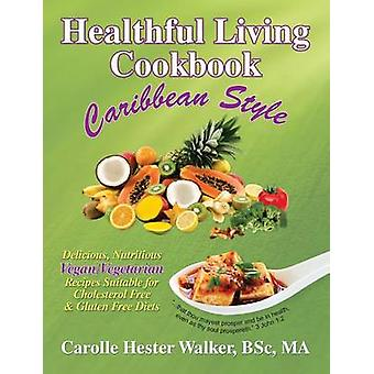 Healthful Living Cookbook Caribbean Style by Walker & Carolle Hester