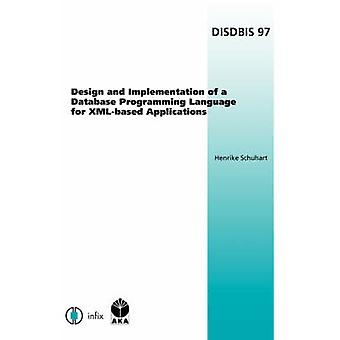 Design and Implementation of a Database Programming Language for XMLBased Applications by Schuhart & H.