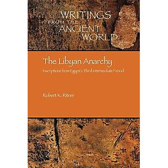The Libyan Anarchy Inscriptions from Egypts Third Intermediate Period by Ritner & Robert Kriech