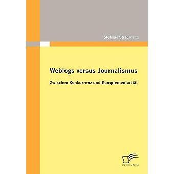 Weblogs versus NUJ Zwischen Konkurrenz und Komplementaritt por Stradmann y Stefanie