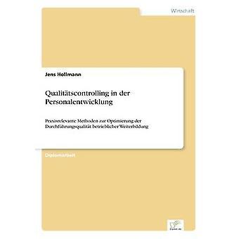 Qualittscontrolling in der PersonalentwicklungPraxisrelevante Methoden zur Optimierung der Durchfhrungsqualitt betrieblicher Weiterbildung de Hollmann et Jens