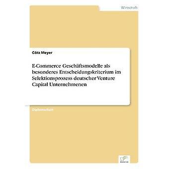 ECommerce Geschftsmodelle als streetcastern Entscheidungskriterium Im Selektionsprozess Deutscher Venture Capital Unternehmenen Meyer & GTZ