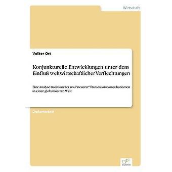 Konjunkturelle Entwicklungen unter dem Einflu weltwirtschaftlicher VerflechtungenEine Analyse traditioneller und neuerer Transmissionsmechanismen in einer globalisierten Welt by Ort & Volker