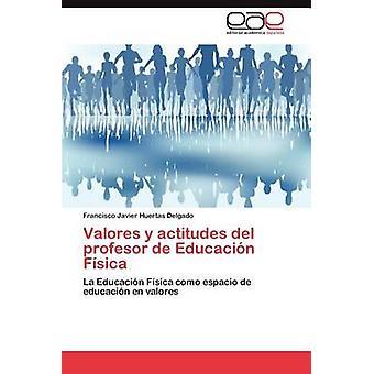 Valores y Actitudes del Profesor de Educacion Fisica von Huertas Delgado & Francisco Javier