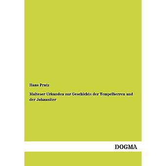 Malteser Urkunden Zur Geschichte Der Tempelherren Und Der Johanniter door Prutz & Hans