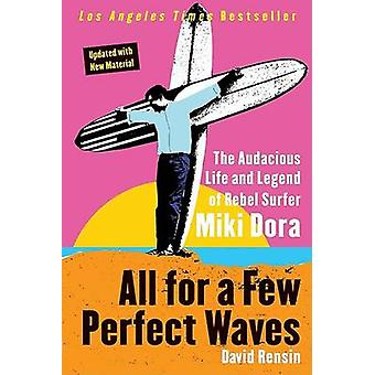 All for a Few Perfect Waves - The Audacious Life and Legend of Rebel S