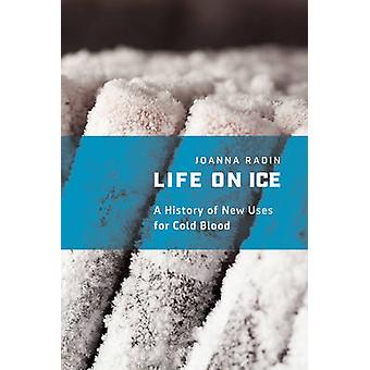Life on Ice - A History of New Uses for Cold Blood by Joanna Radin - 9