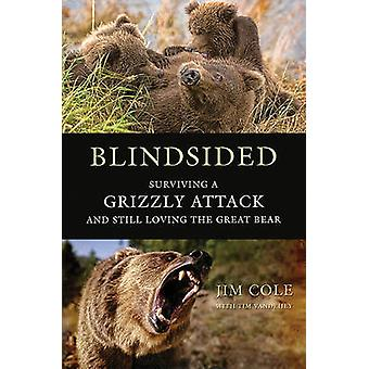 Blindsided - Surviving a Grizzly Attack and Still Loving the Great Bea