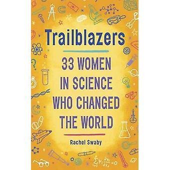 Trailblazers - 33 Women in Science Who Changed the World by Rachel Swa
