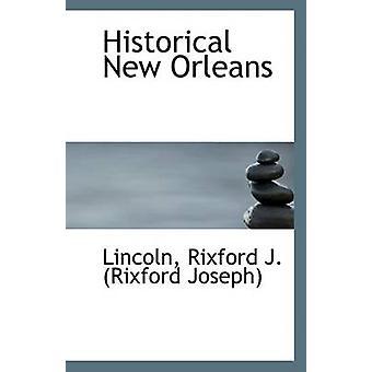 Historical New Orleans by Lincoln Rixford J (Rixford Joseph) - 978111