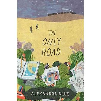 The Only Road by Alexandra Diaz - 9781481457507 Book