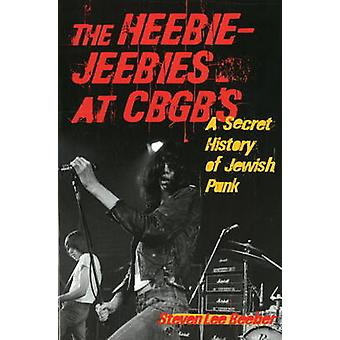 The Heebie-Jeebies at CBGB's - A Secret History of Jewish Punk by Stev