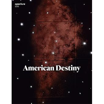 Aperture 226 - American Destiny by Michael Famighetti - 9781597114189
