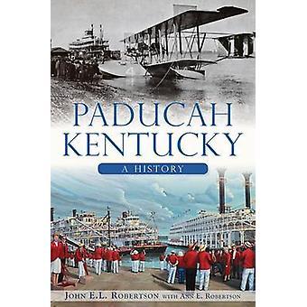 Paducah - Kentucky - A History by John E L Robertson - Ann E Robertson