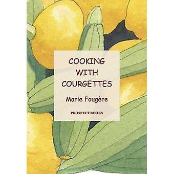 Cooking with Courgettes by Marie Fougere - Beth Martin - 978190301882