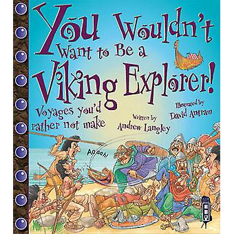 You Wouldn't Want to be a Viking Explorer! by Andrew Langley - David