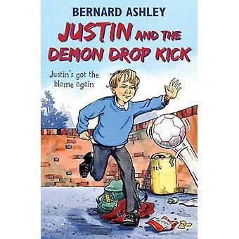 Justin and the Demon Drop Kick by Bernard Ashley - 9781909991545 Book
