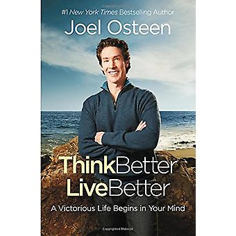 Think Better - Live Better - A Victorious Life Begins in Your Mind by